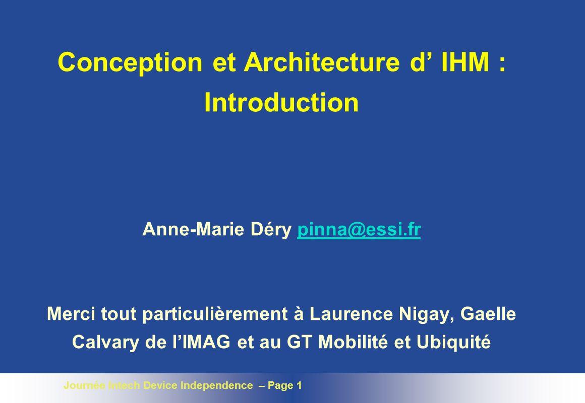 Conception et Architecture d' IHM : Introduction Anne-Marie Déry pinna@essi.fr Merci tout particulièrement à Laurence Nigay, Gaelle Calvary de l'IMAG et au GT Mobilité et Ubiquité