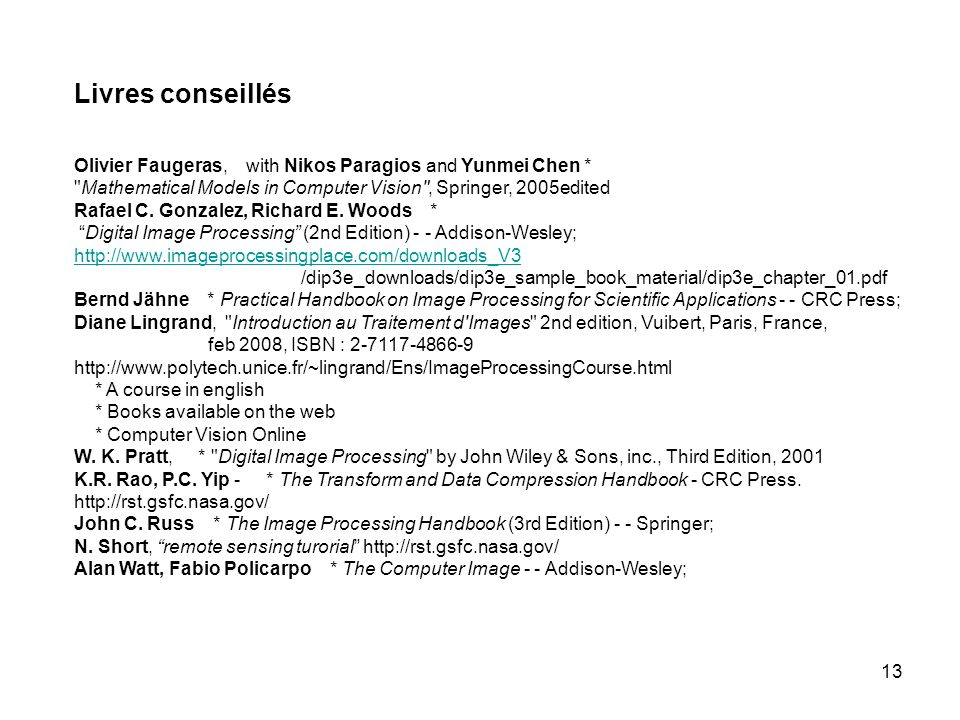 Livres conseillés Olivier Faugeras, with Nikos Paragios and Yunmei Chen * Mathematical Models in Computer Vision , Springer, 2005edited.
