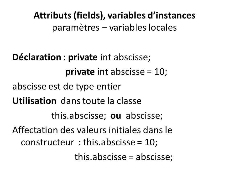 Attributs (fields), variables d'instances paramètres – variables locales