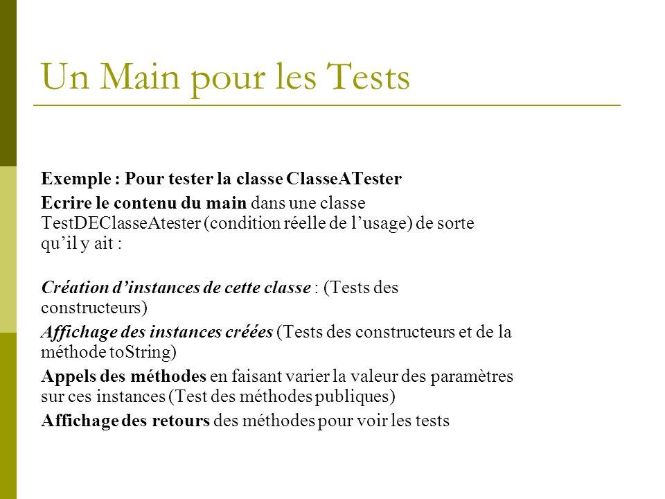 Un Main pour les Tests Exemple : Pour tester la classe ClasseATester