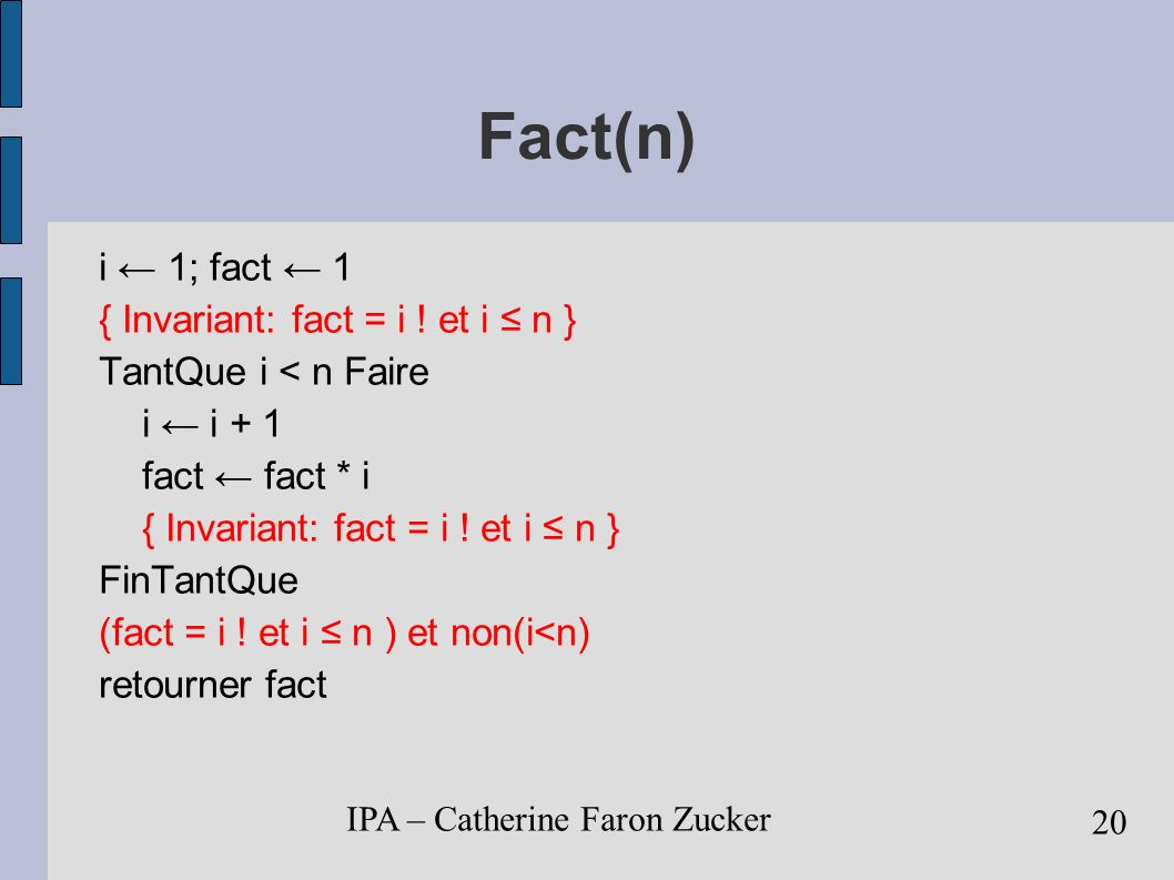 Fact(n)‏ i ← 1; fact ← 1 { Invariant: fact = i ! et i ≤ n }