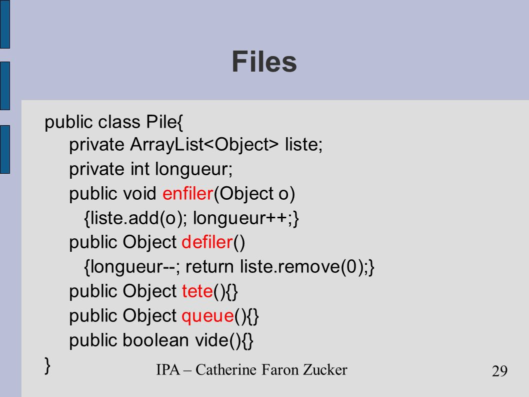 Files public class Pile{ private ArrayList<Object> liste;