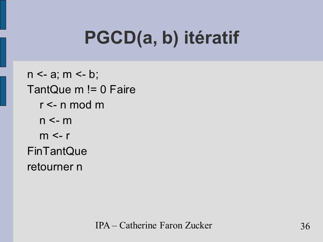PGCD(a, b) itératif n <- a; m <- b; TantQue m != 0 Faire