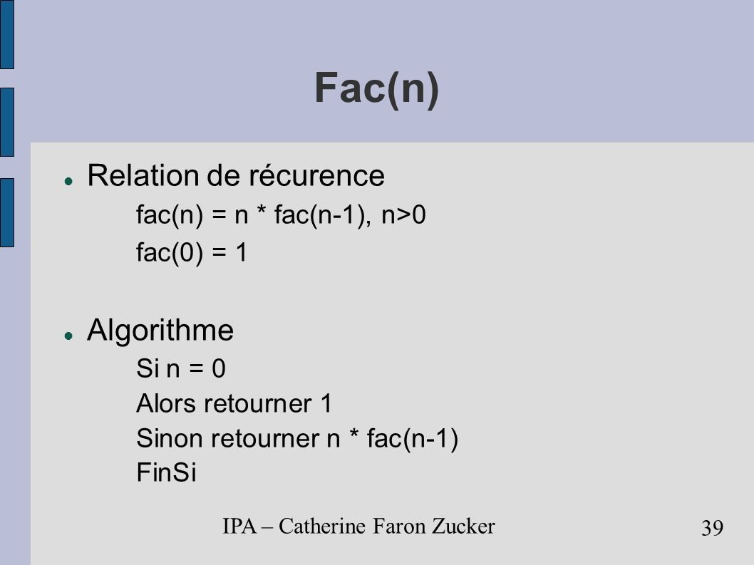 Fac(n) Relation de récurence Algorithme fac(n) = n * fac(n-1), n>0