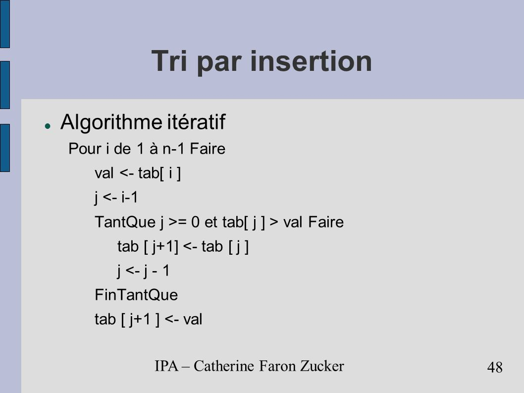 Tri par insertion Algorithme itératif Pour i de 1 à n-1 Faire