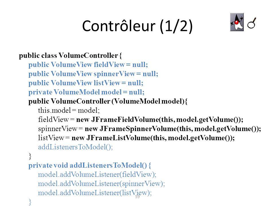 Contrôleur (1/2) public class VolumeController {