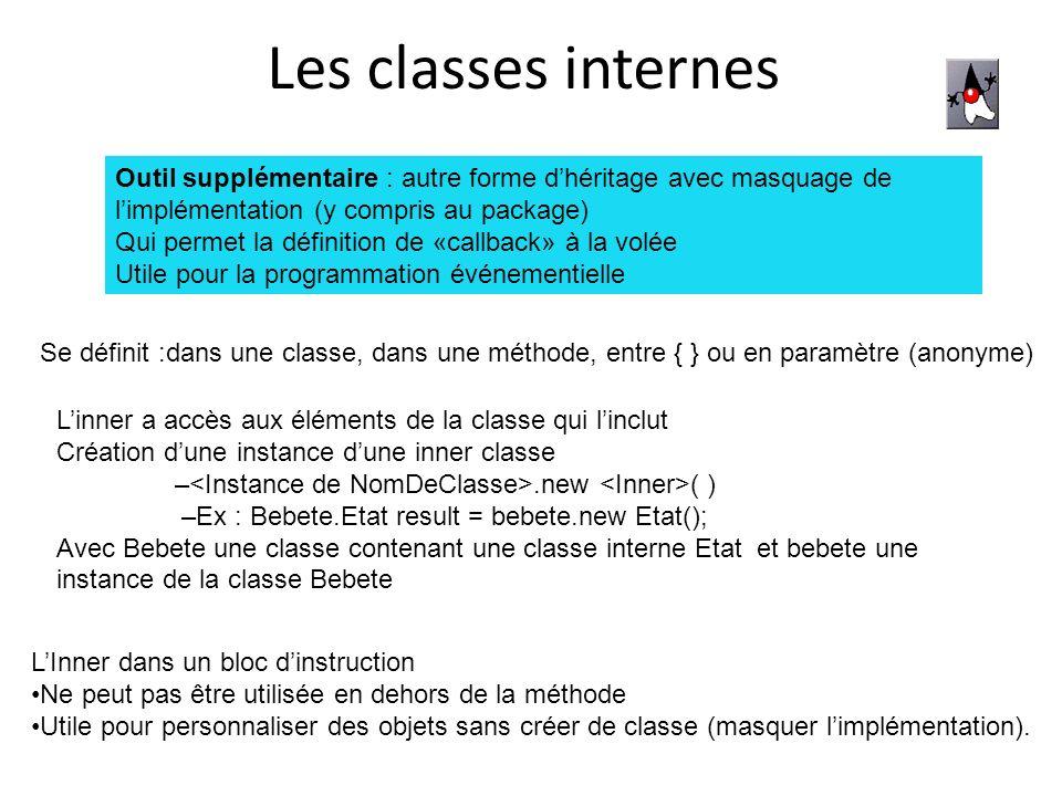 Les classes internes Outil supplémentaire : autre forme d'héritage avec masquage de l'implémentation (y compris au package)
