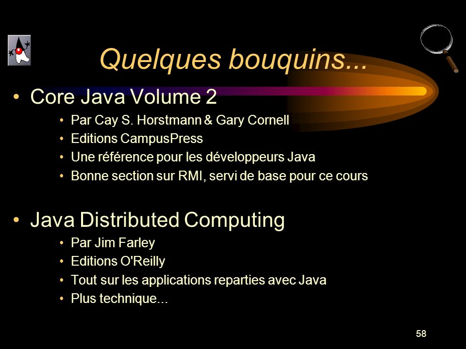 Quelques bouquins... Core Java Volume 2 Java Distributed Computing