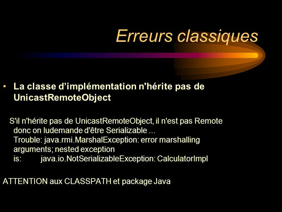 Erreurs classiques La classe d'implémentation n hérite pas de UnicastRemoteObject.