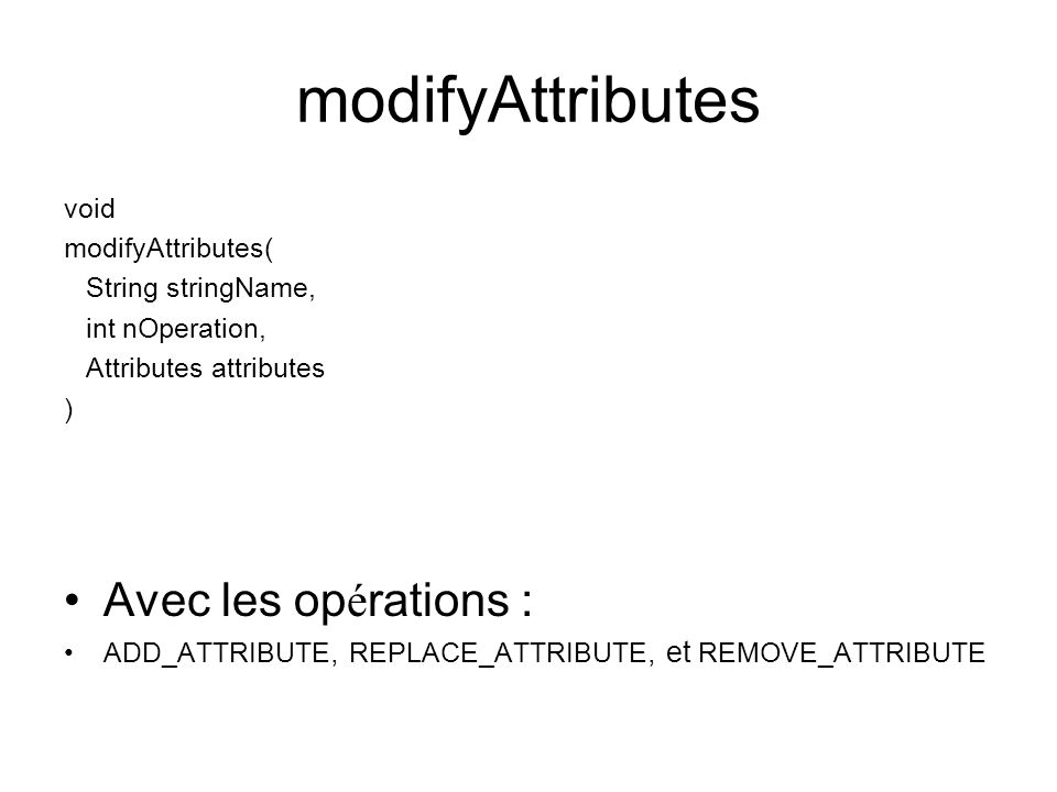 modifyAttributes Avec les opérations : void modifyAttributes(
