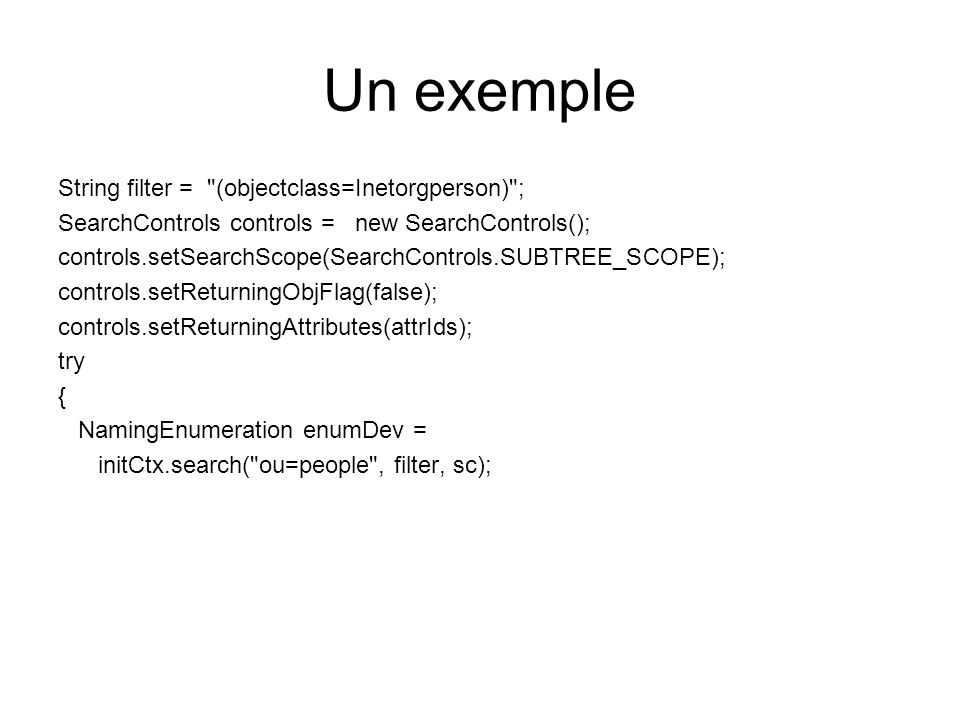 Un exemple String filter = (objectclass=Inetorgperson) ;