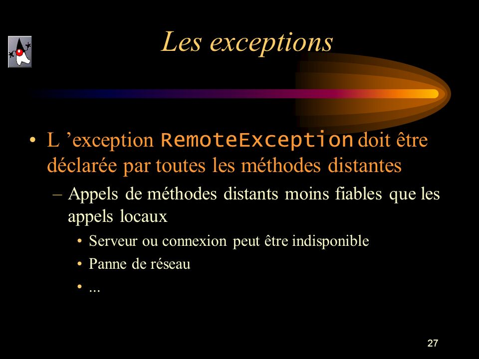 Les exceptionsL 'exception RemoteException doit être déclarée par toutes les méthodes distantes.