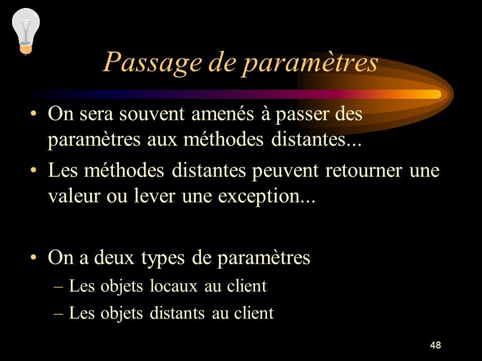 Passage de paramètresOn sera souvent amenés à passer des paramètres aux méthodes distantes...