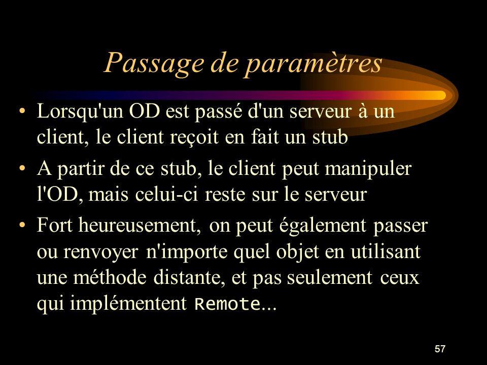 Passage de paramètres Lorsqu un OD est passé d un serveur à un client, le client reçoit en fait un stub.