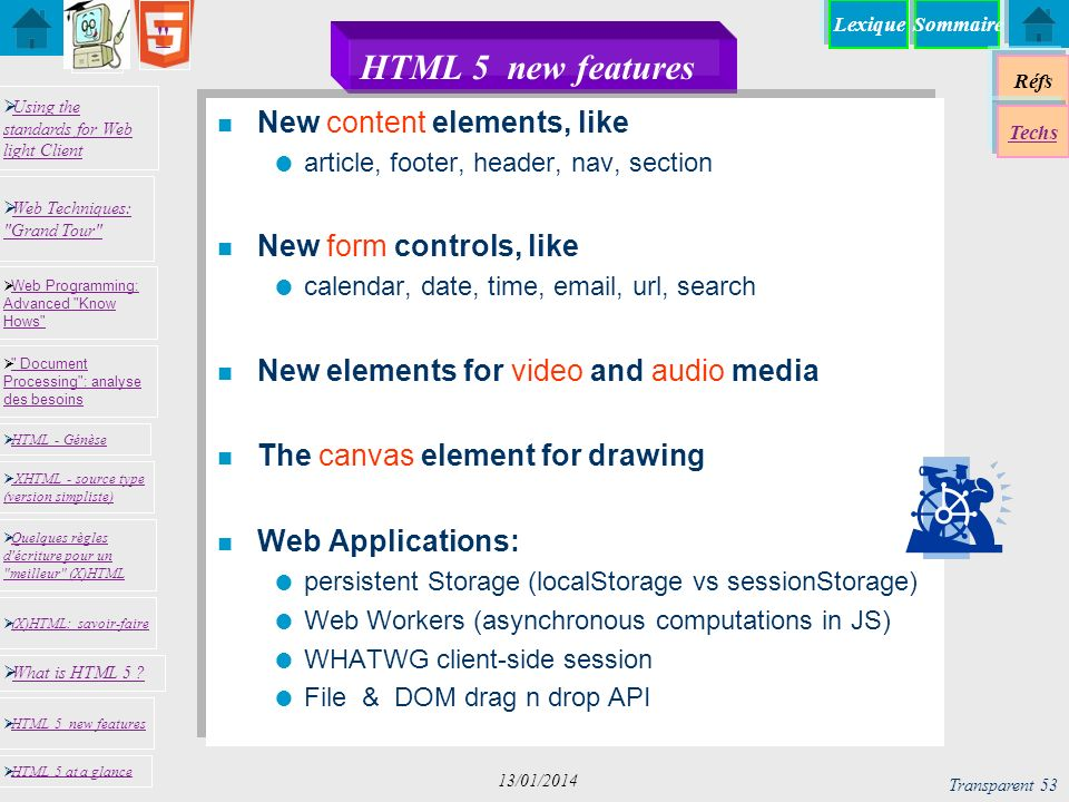 HTML 5 new features New content elements, like New form controls, like