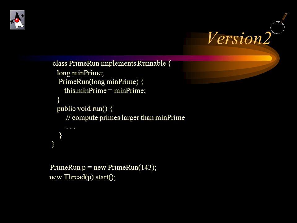 Version2 class PrimeRun implements Runnable {