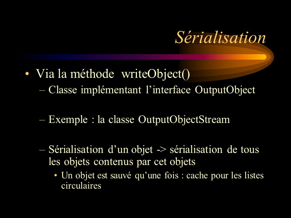 Sérialisation Via la méthode writeObject()