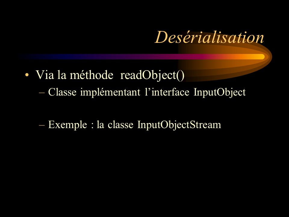 Desérialisation Via la méthode readObject()