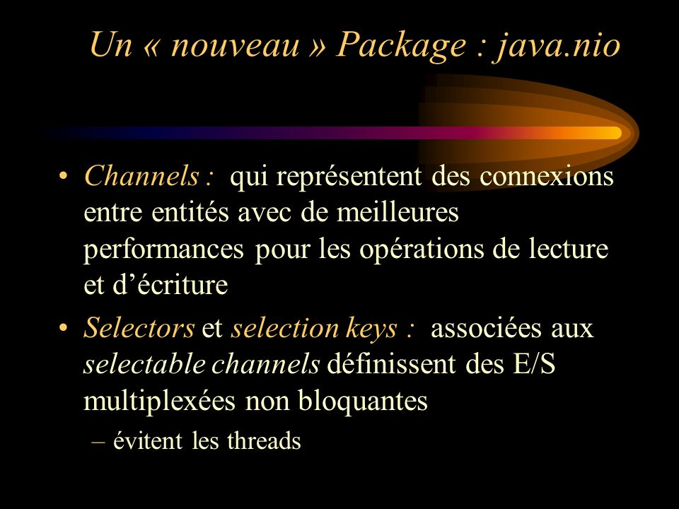 Un « nouveau » Package : java.nio