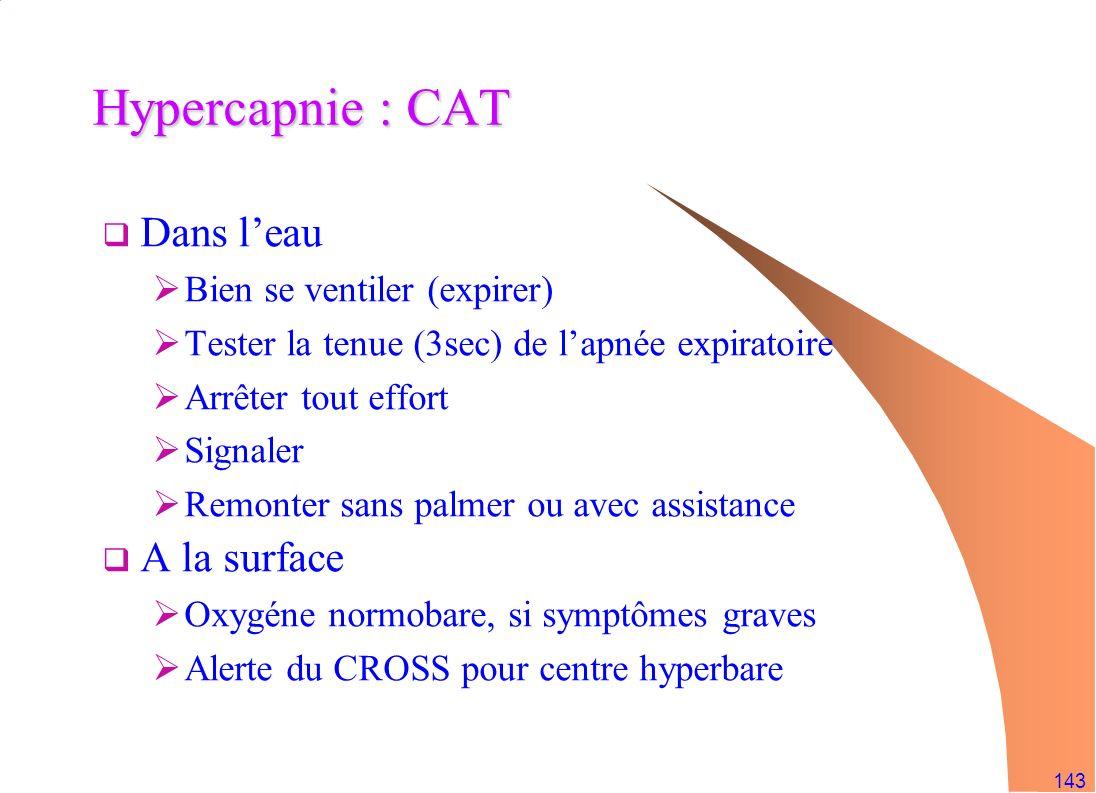 Hypercapnie : CAT Dans l'eau A la surface Bien se ventiler (expirer)