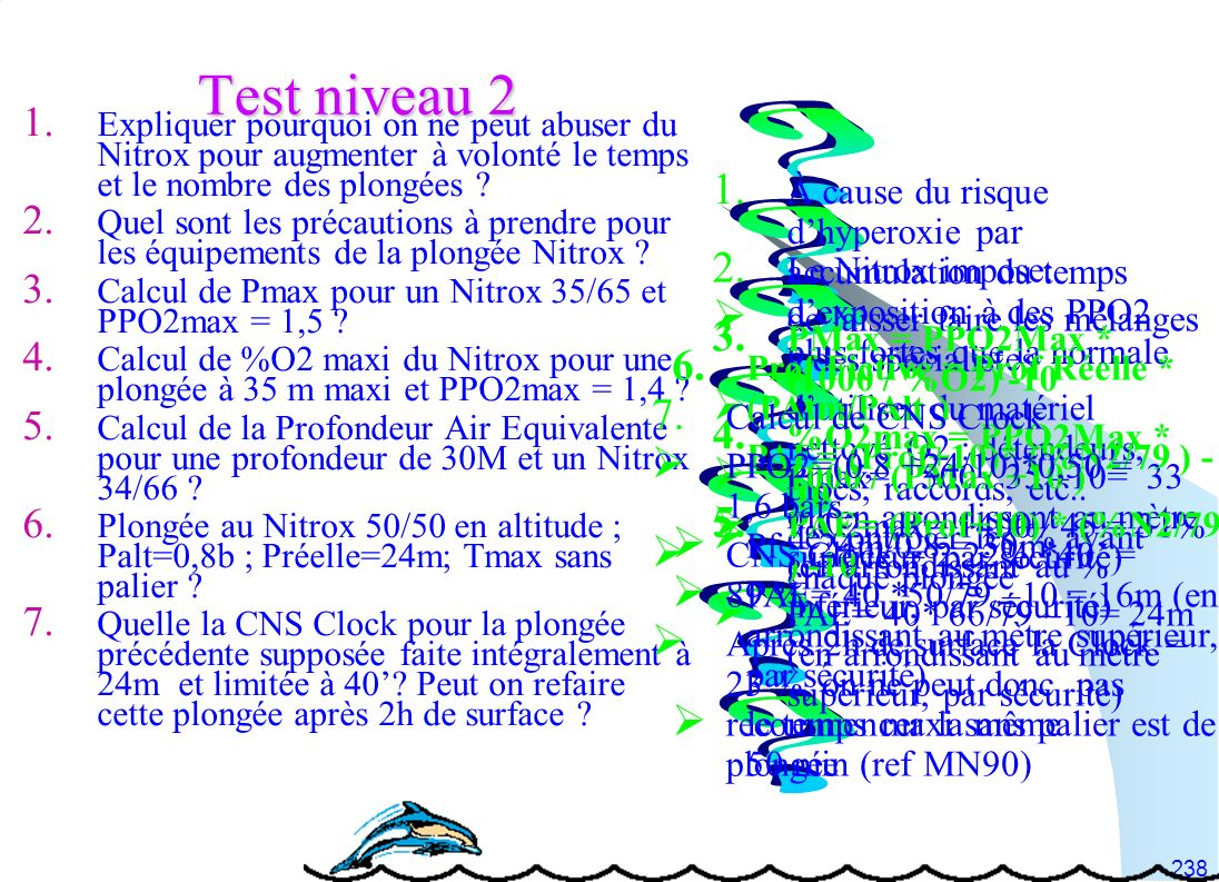 Test niveau 2 Expliquer pourquoi on ne peut abuser du Nitrox pour augmenter à volonté le temps et le nombre des plongées