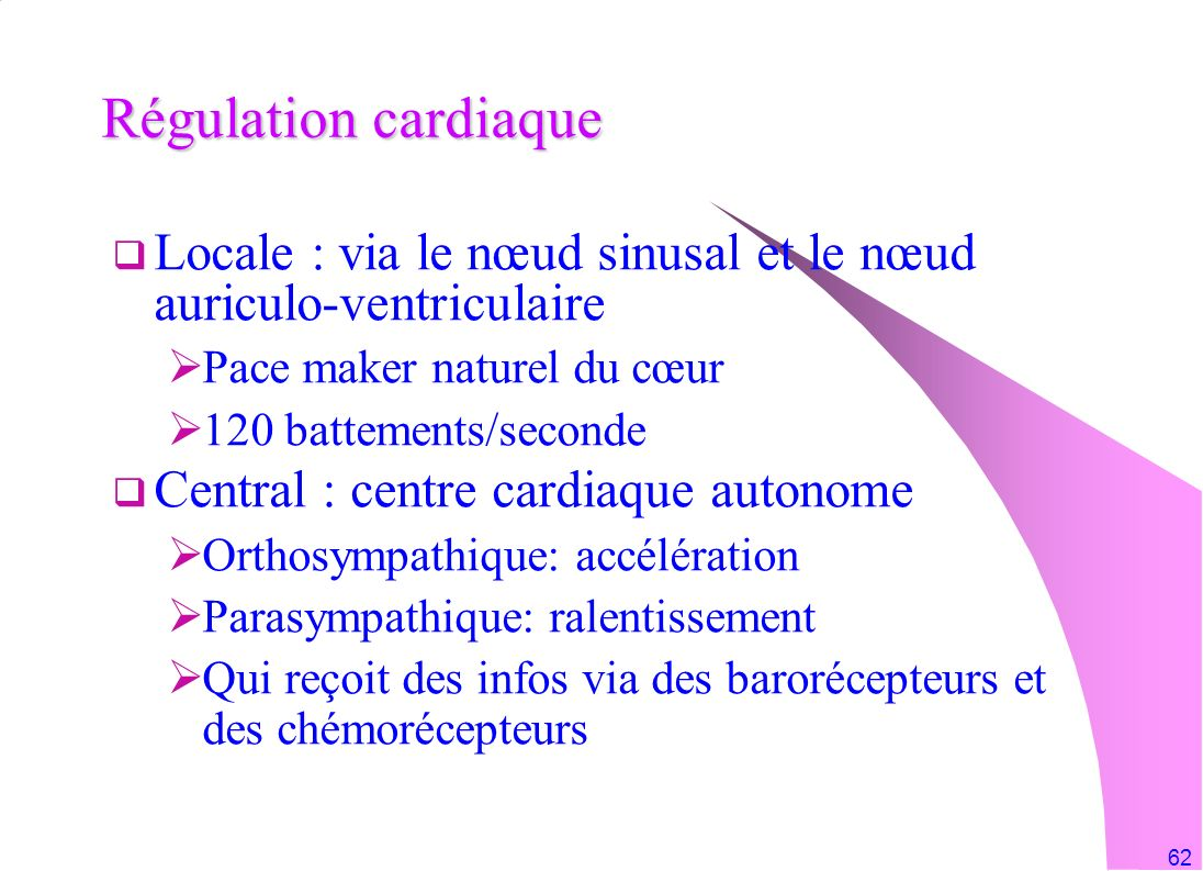 Régulation cardiaque Locale : via le nœud sinusal et le nœud auriculo-ventriculaire. Pace maker naturel du cœur.