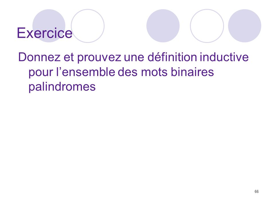 Exercice Donnez et prouvez une définition inductive pour l'ensemble des mots binaires palindromes