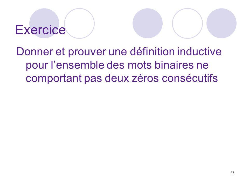 Exercice Donner et prouver une définition inductive pour l'ensemble des mots binaires ne comportant pas deux zéros consécutifs.