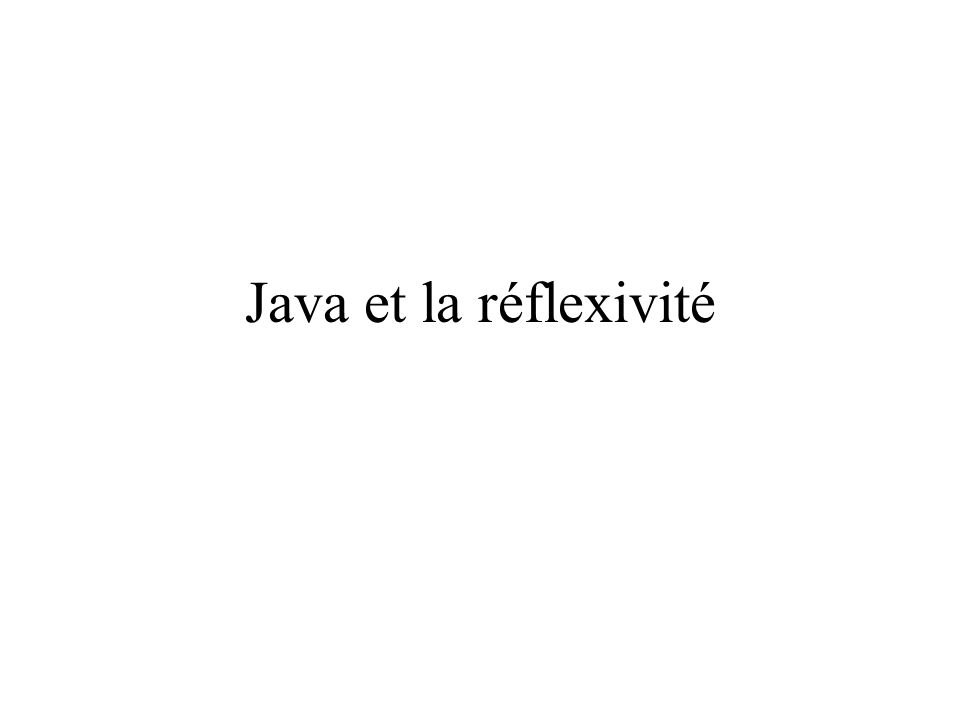 Java et la réflexivité