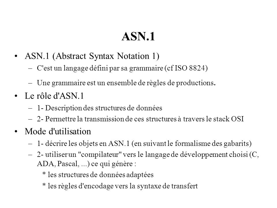 ASN.1 ASN.1 (Abstract Syntax Notation 1) Le rôle d ASN.1