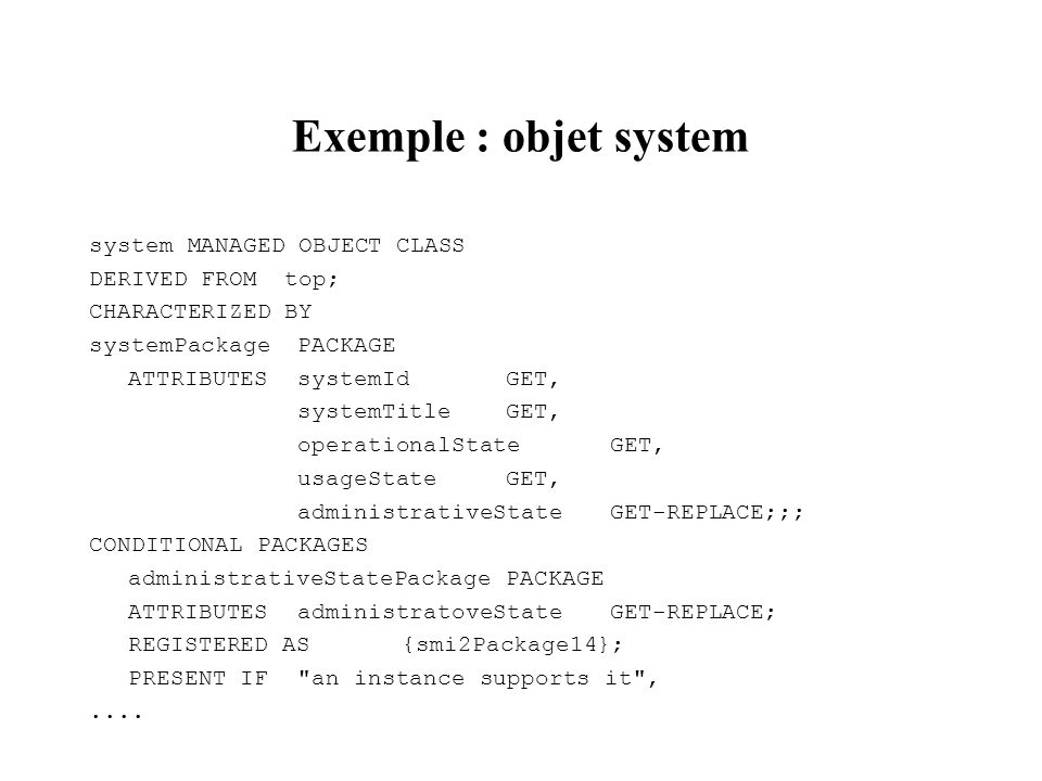 Exemple : objet system system MANAGED OBJECT CLASS DERIVED FROM top;