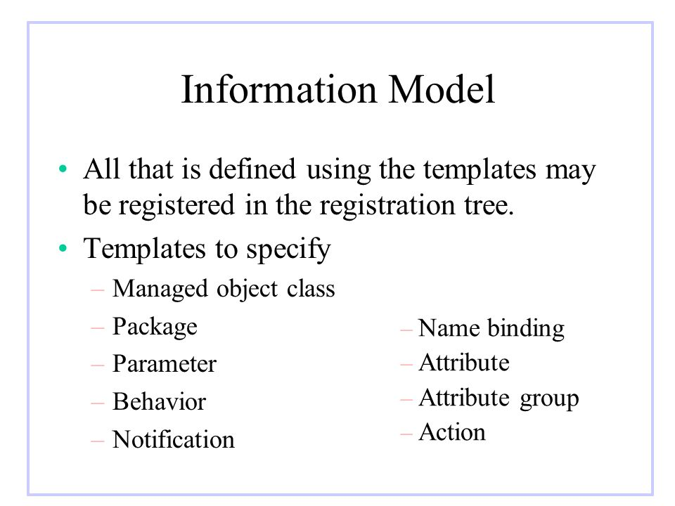 Information Model All that is defined using the templates may be registered in the registration tree.