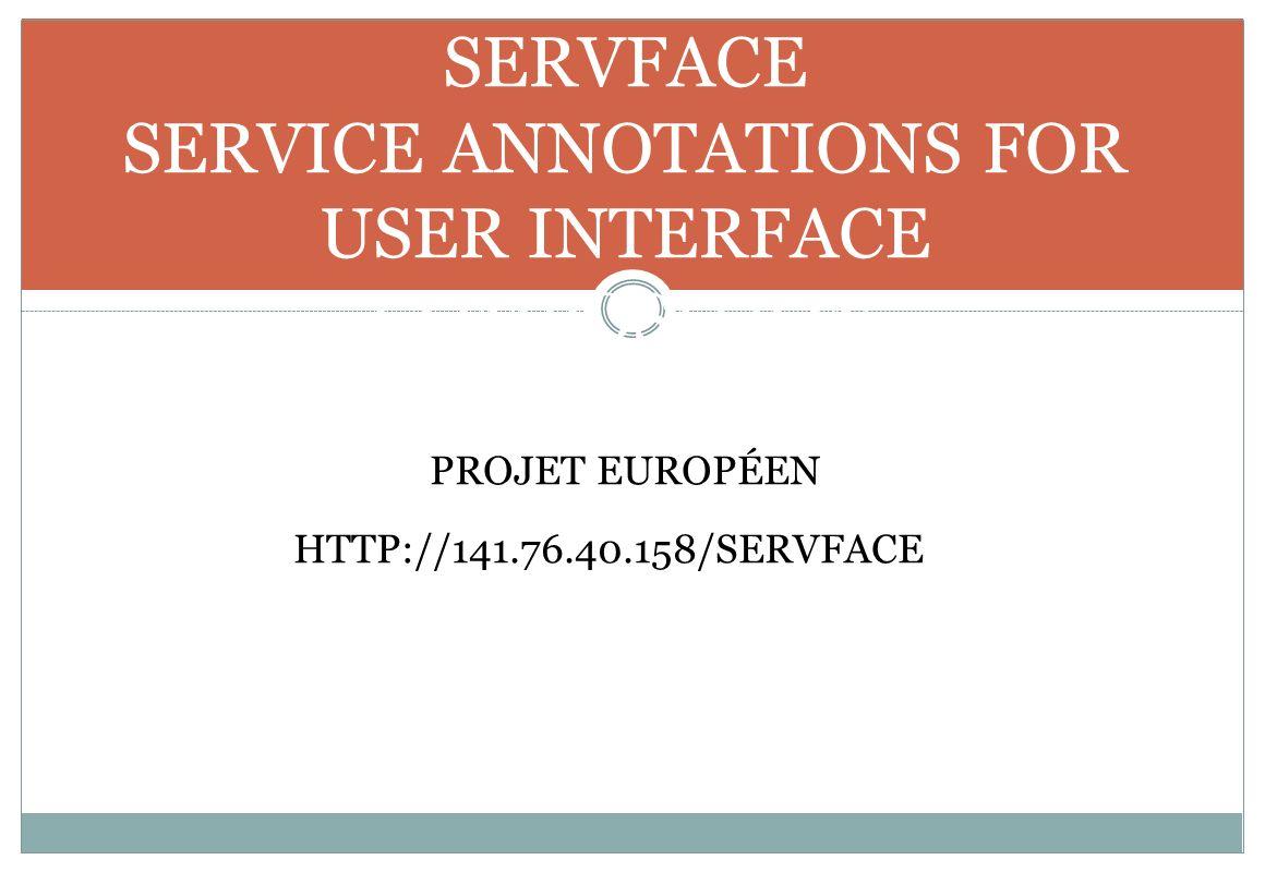 SERVFACE SERVICE ANNOTATIONS FOR USER INTERFACE COMPOSITION PROJET EUROPÉEN HTTP://141.76.40.158/SERVFACE/