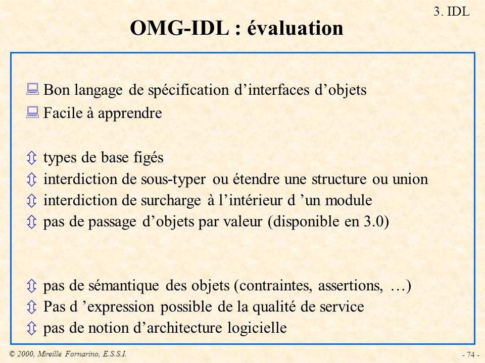 3. IDL OMG-IDL : évaluation. Bon langage de spécification d'interfaces d'objets. Facile à apprendre.
