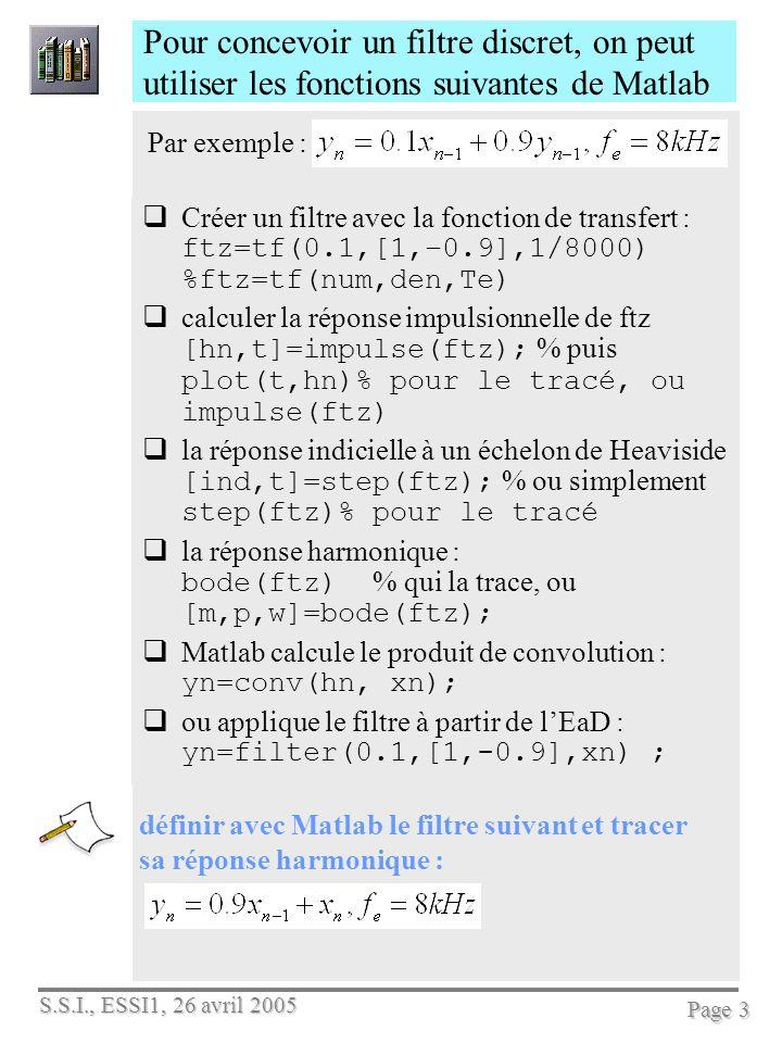 Pour concevoir un filtre discret, on peut utiliser les fonctions suivantes de Matlab
