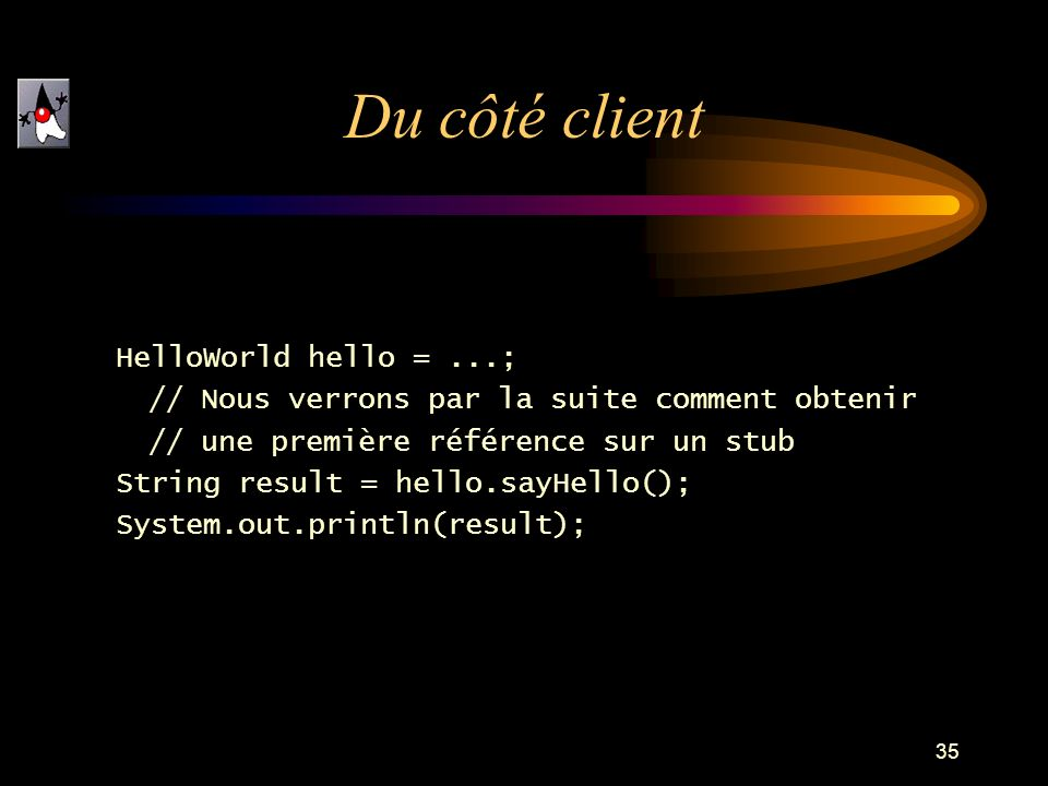 Du côté client HelloWorld hello = ...;