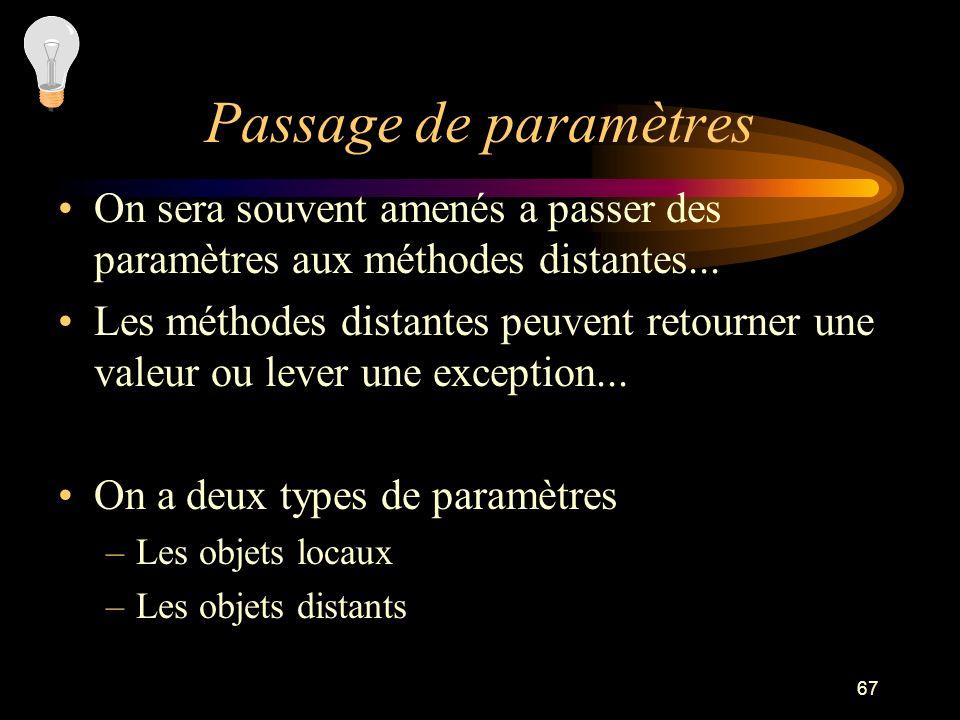 Passage de paramètresOn sera souvent amenés a passer des paramètres aux méthodes distantes...