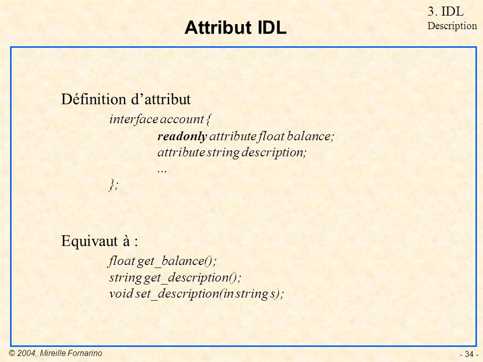 Attribut IDL Définition d'attribut interface account { Equivaut à :
