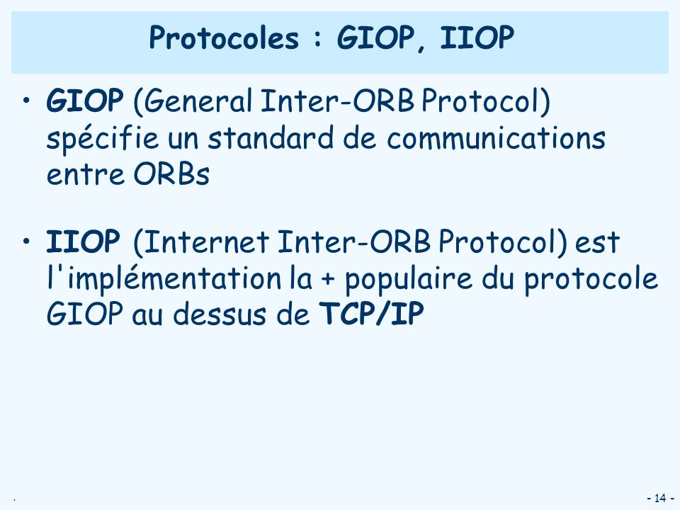 Protocoles : GIOP, IIOPGIOP (General Inter-ORB Protocol) spécifie un standard de communications entre ORBs.