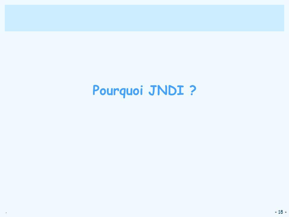 Pourquoi JNDI - 18 -