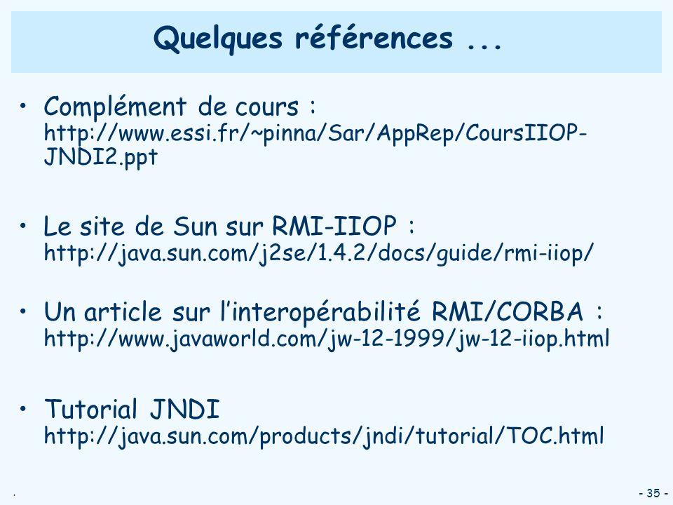 Quelques références ...Complément de cours : http://www.essi.fr/~pinna/Sar/AppRep/CoursIIOP- JNDI2.ppt.