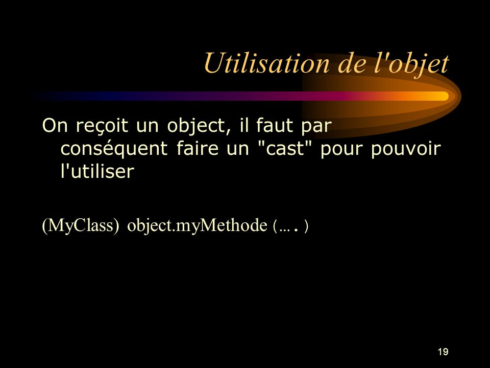 Utilisation de l objet On reçoit un object, il faut par conséquent faire un cast pour pouvoir l utiliser.