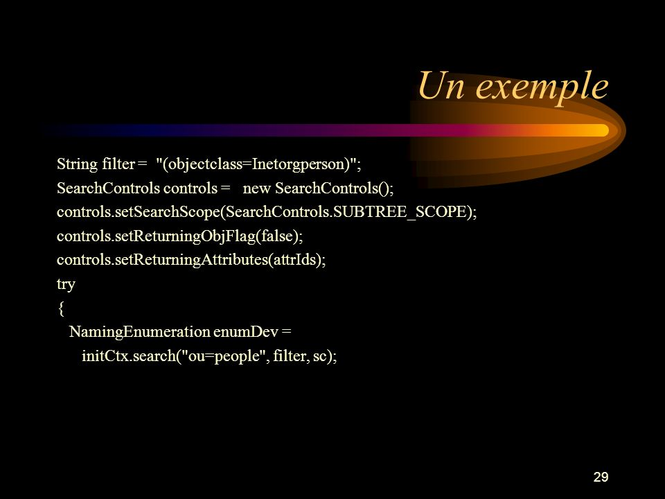 Un exemple String filter = (objectclass=Inetorgperson) ;