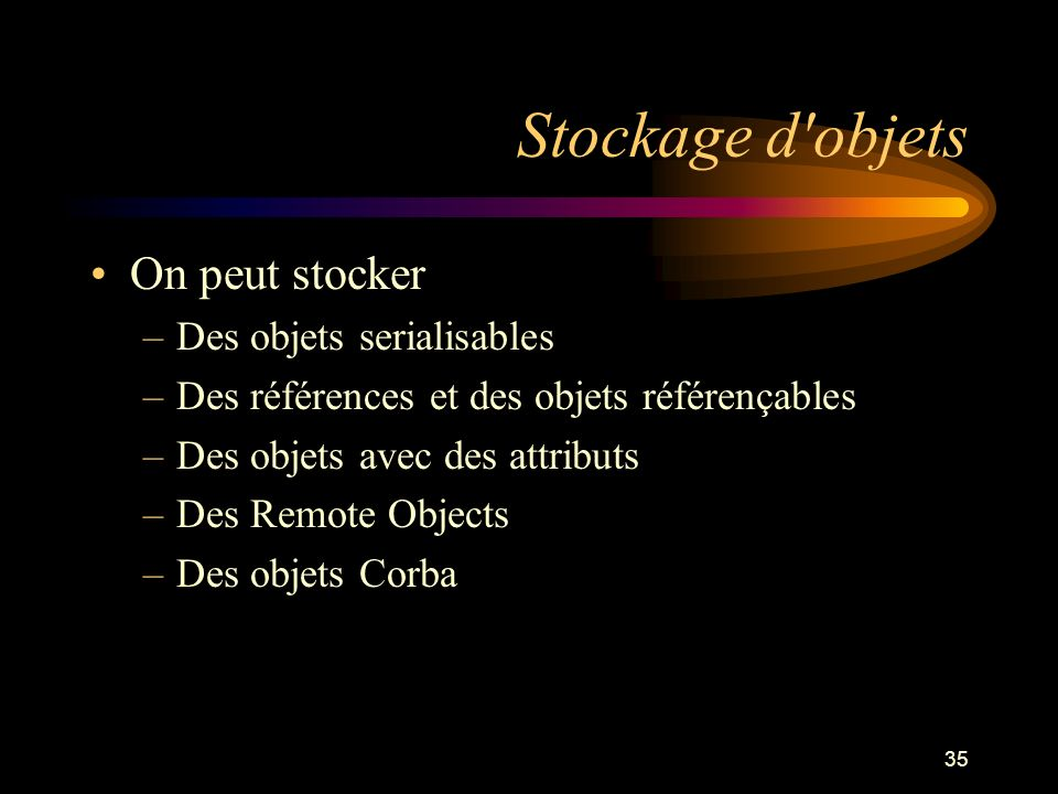 Stockage d objets On peut stocker Des objets serialisables