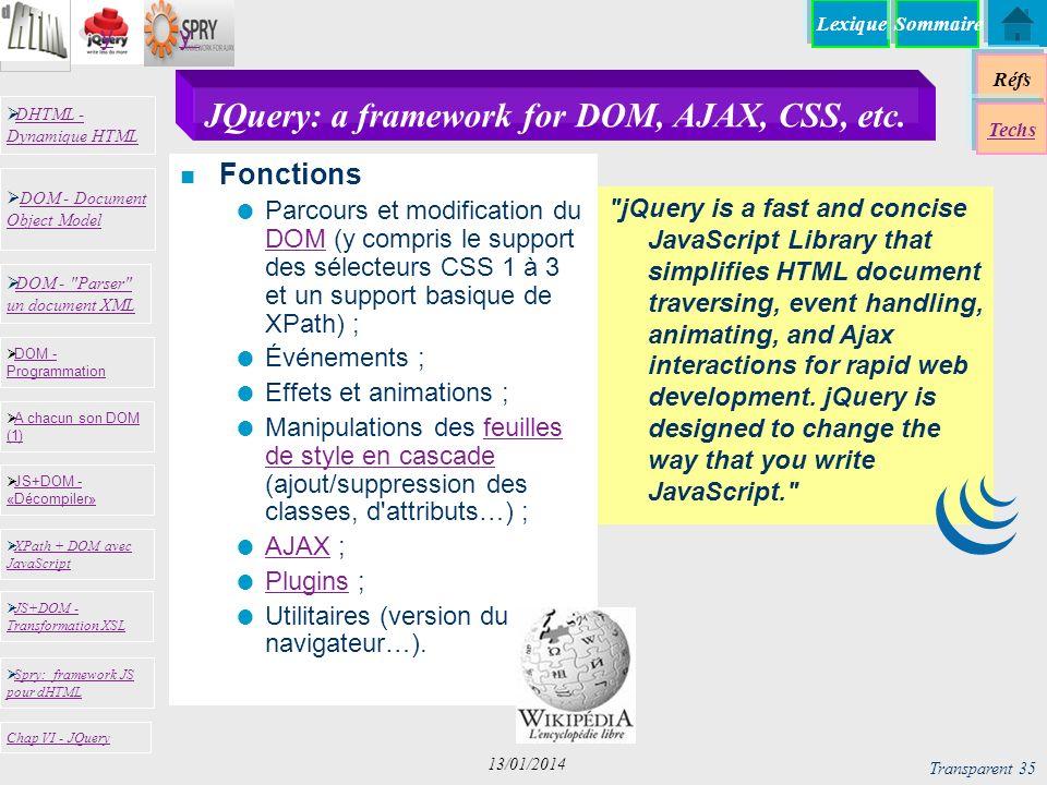 JQuery: a framework for DOM, AJAX, CSS, etc.