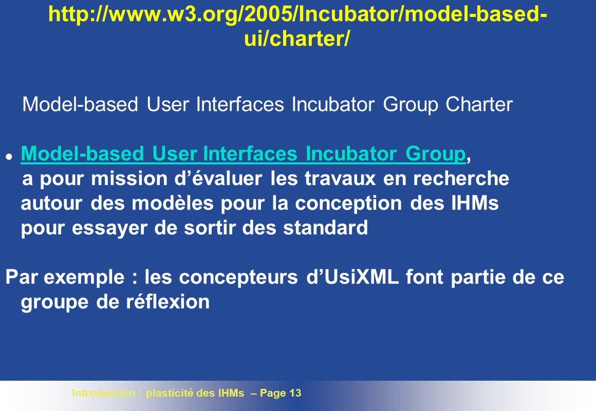http://www.w3.org/2005/Incubator/model-based-ui/charter/ Model-based User Interfaces Incubator Group Charter.