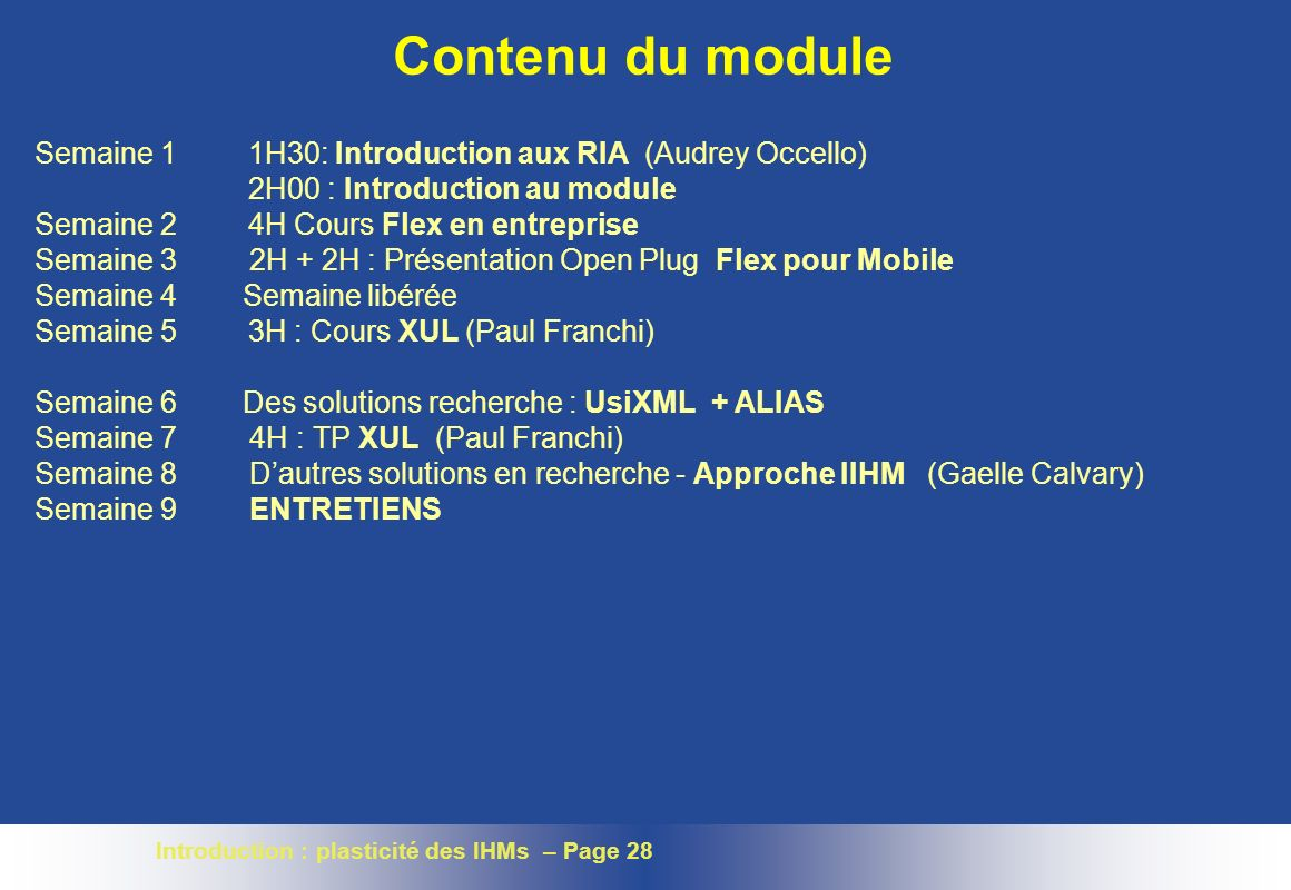 Contenu du module Semaine 1 1H30: Introduction aux RIA (Audrey Occello) 2H00 : Introduction au module.