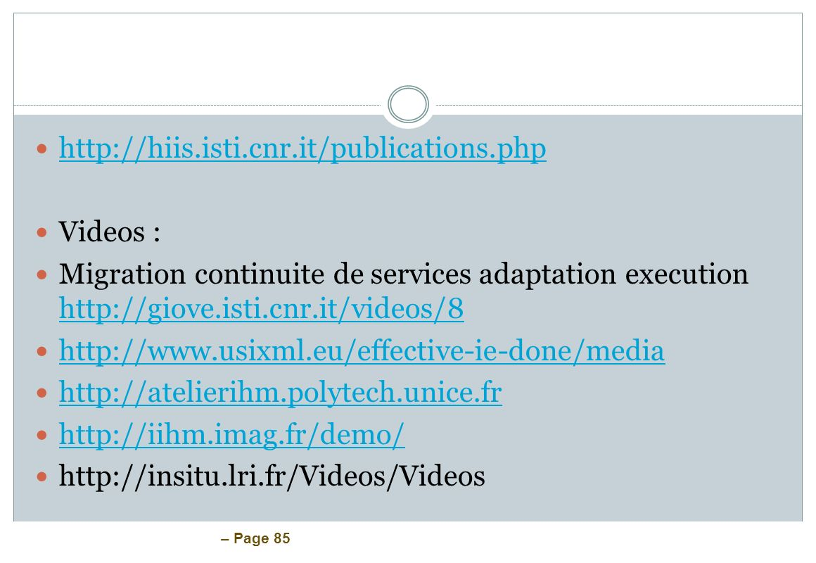 http://hiis.isti.cnr.it/publications.php Videos : Migration continuite de services adaptation execution http://giove.isti.cnr.it/videos/8.