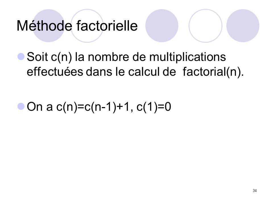 Méthode factorielle Soit c(n) la nombre de multiplications effectuées dans le calcul de factorial(n).