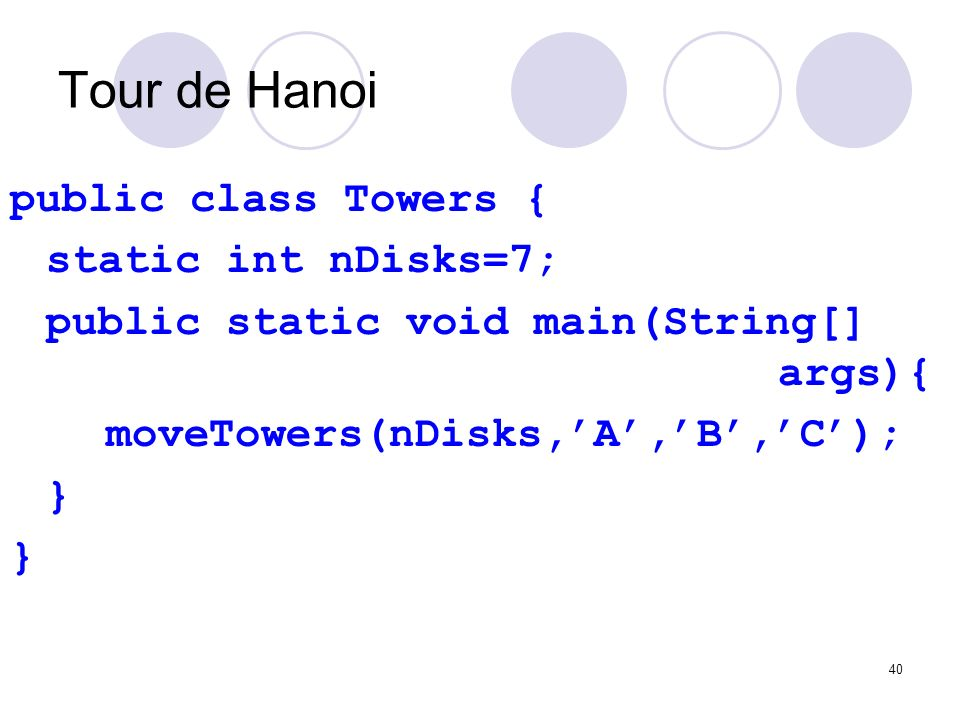 Tour de Hanoi public class Towers { static int nDisks=7;